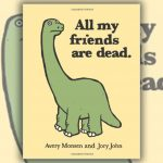 All My Friends Are Dead by Avery Monsen and Jory John