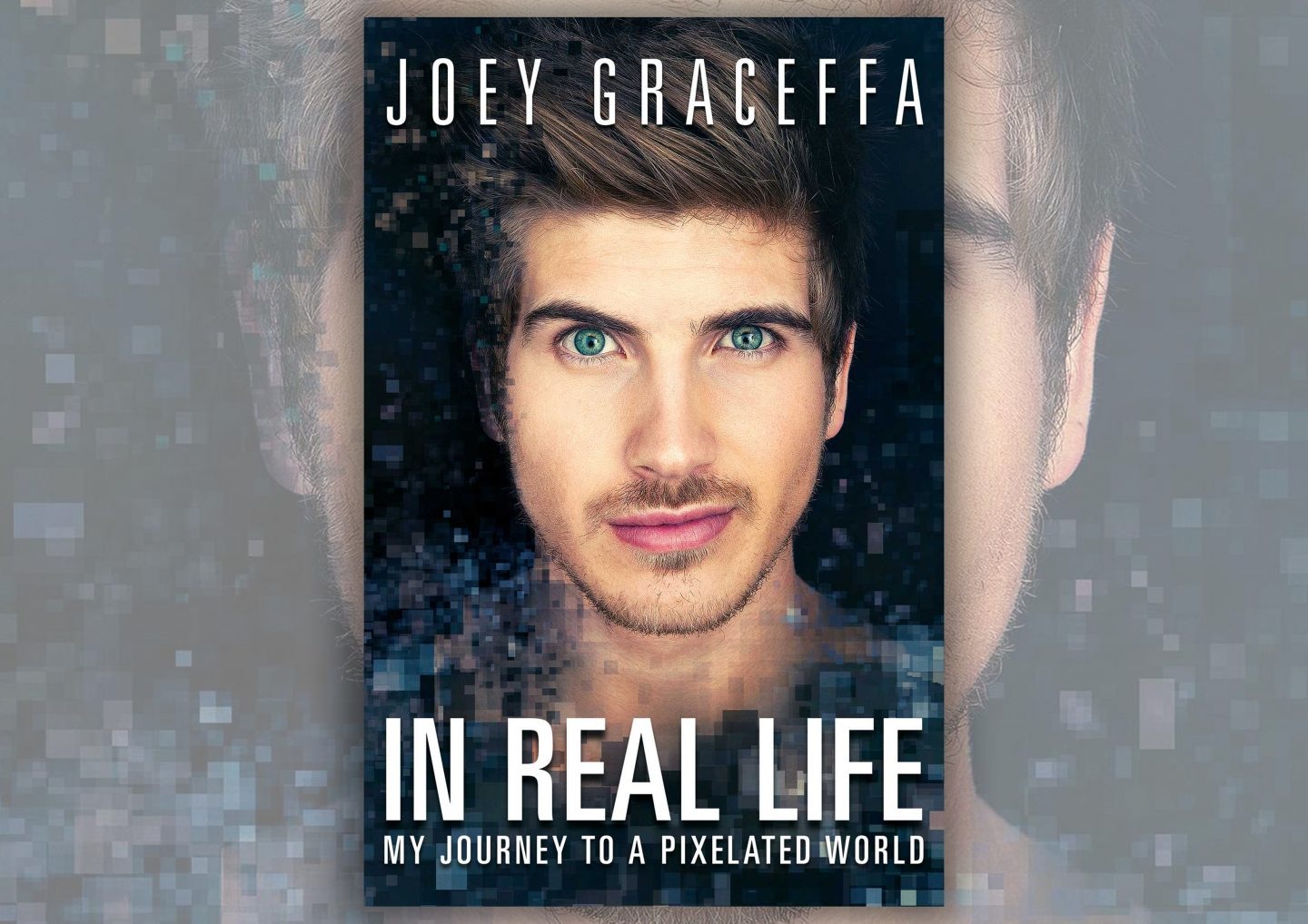 Review: In Real Life: My Journey to a Pixelated World by Joey Graceffa
